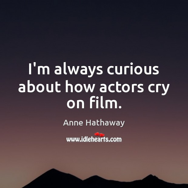 I'm always curious about how actors cry on film. Image