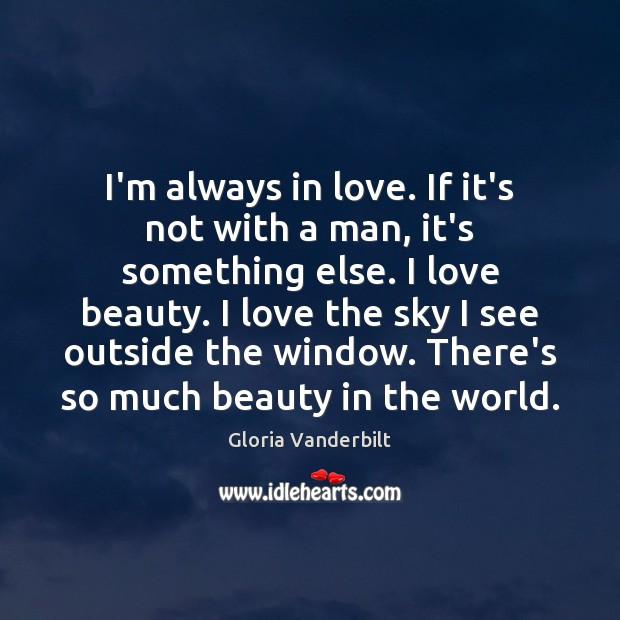 I'm always in love. If it's not with a man, it's something Gloria Vanderbilt Picture Quote