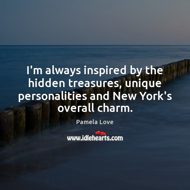 I'm always inspired by the hidden treasures, unique personalities and New York's Image