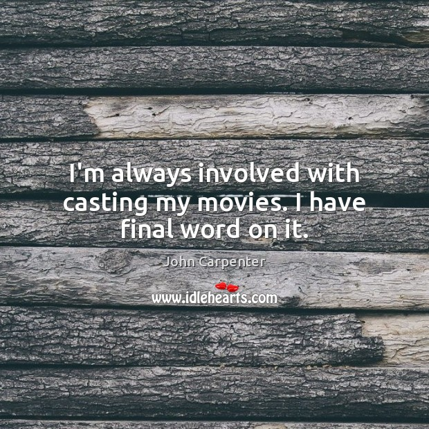 I'm always involved with casting my movies. I have final word on it. Image