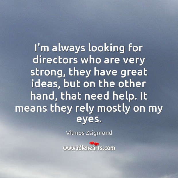 I'm always looking for directors who are very strong, they have great Vilmos Zsigmond Picture Quote
