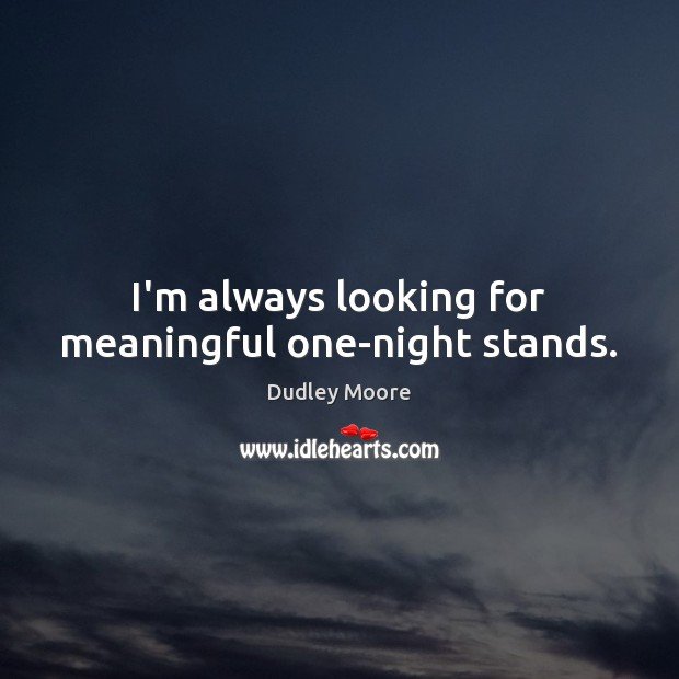 I'm always looking for meaningful one-night stands. Image