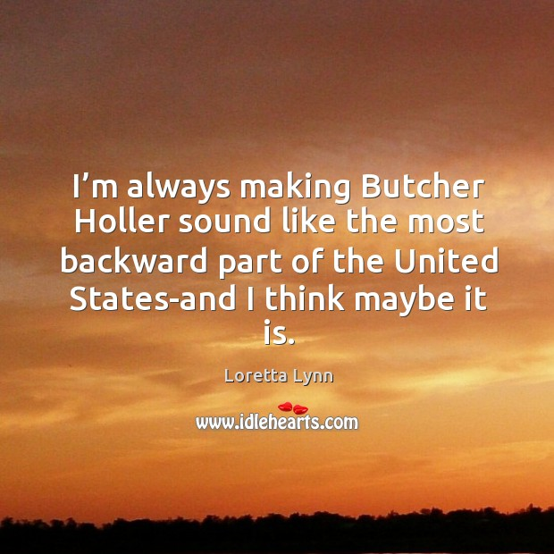 I'm always making butcher holler sound like the most backward part of the united states-and I think maybe it is. Image