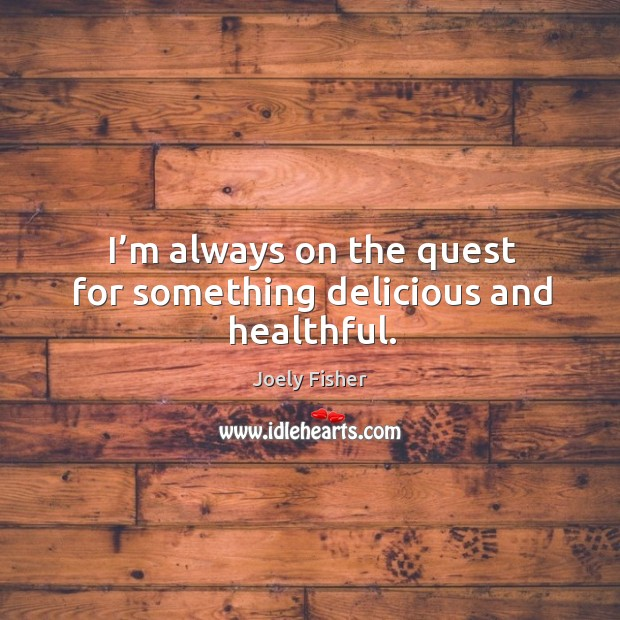 I'm always on the quest for something delicious and healthful. Joely Fisher Picture Quote