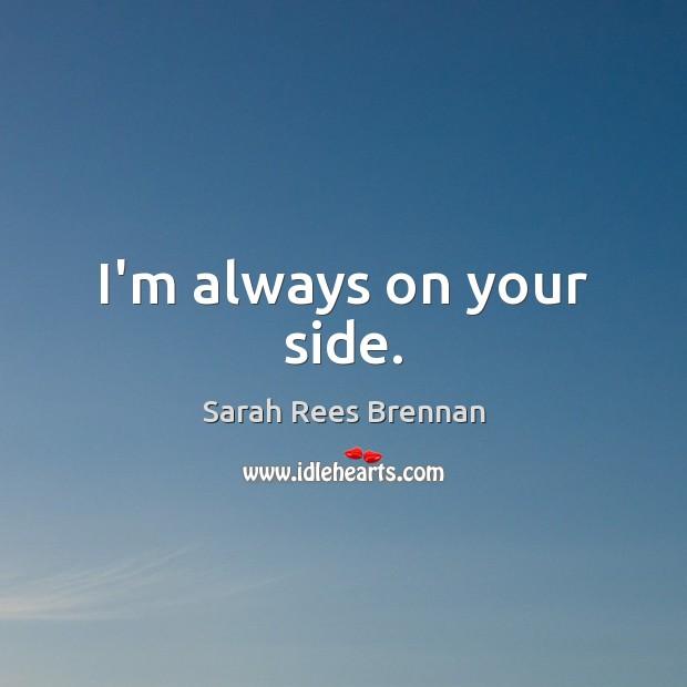 I'm always on your side. Image