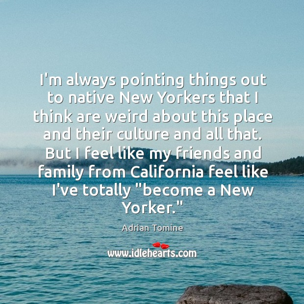 Image, I'm always pointing things out to native New Yorkers that I think