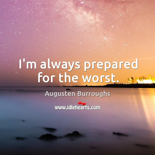 I'm always prepared for the worst. Augusten Burroughs Picture Quote