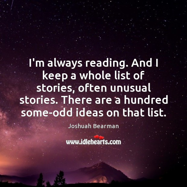 I'm always reading. And I keep a whole list of stories, often Image