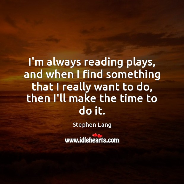 Stephen Lang Picture Quote image saying: I'm always reading plays, and when I find something that I really