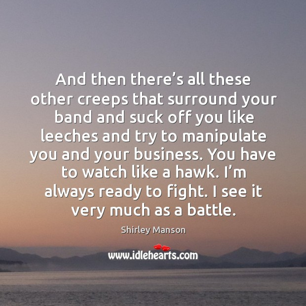 Image, I'm always ready to fight. I see it very much as a battle.