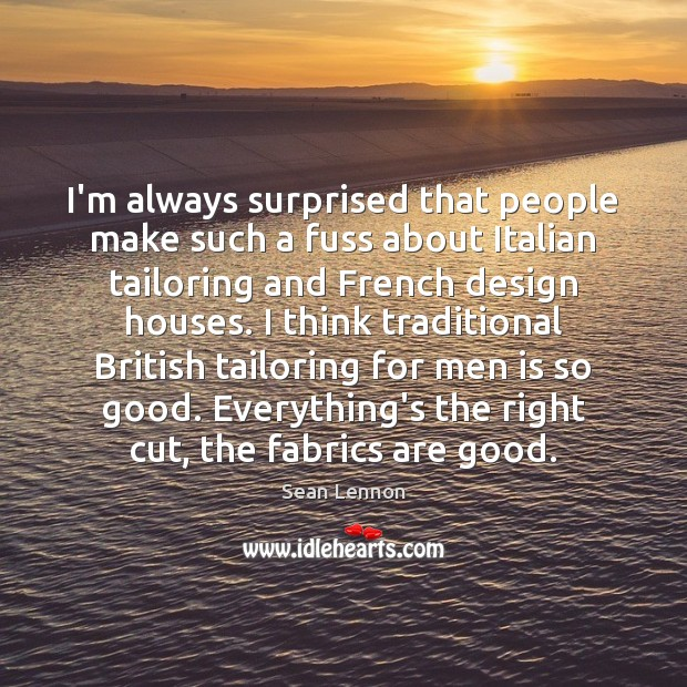 I'm always surprised that people make such a fuss about Italian tailoring Design Quotes Image