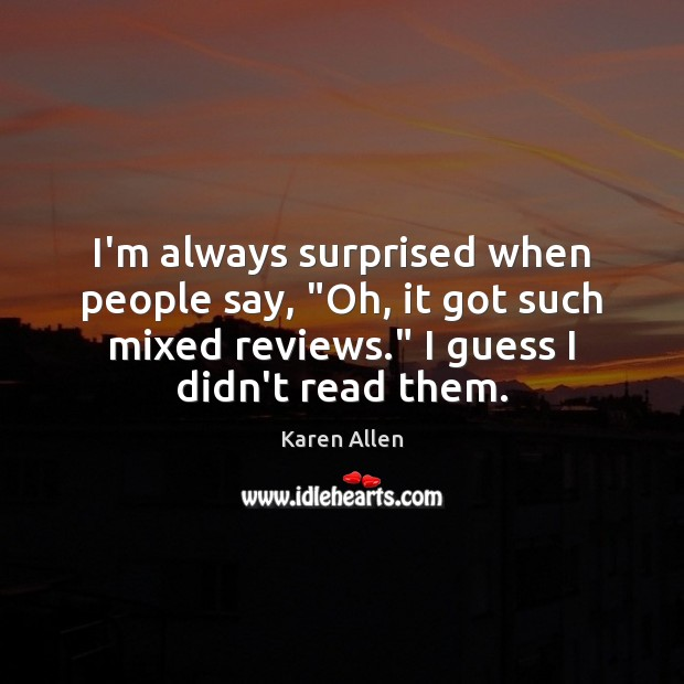 """I'm always surprised when people say, """"Oh, it got such mixed reviews."""" Image"""