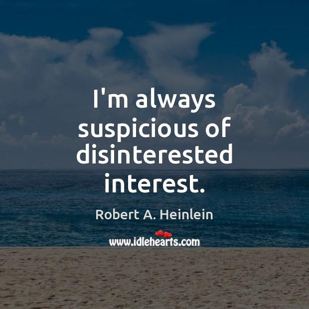 Image, I'm always suspicious of disinterested interest.