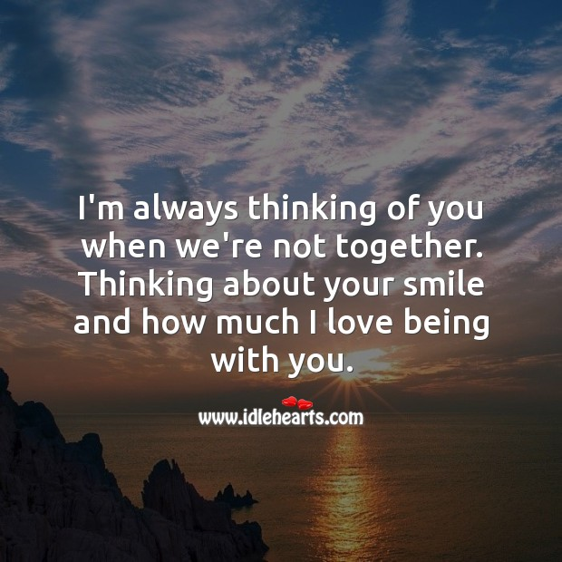 I'm always thinking of you when we're not together. Miss You Quotes Image