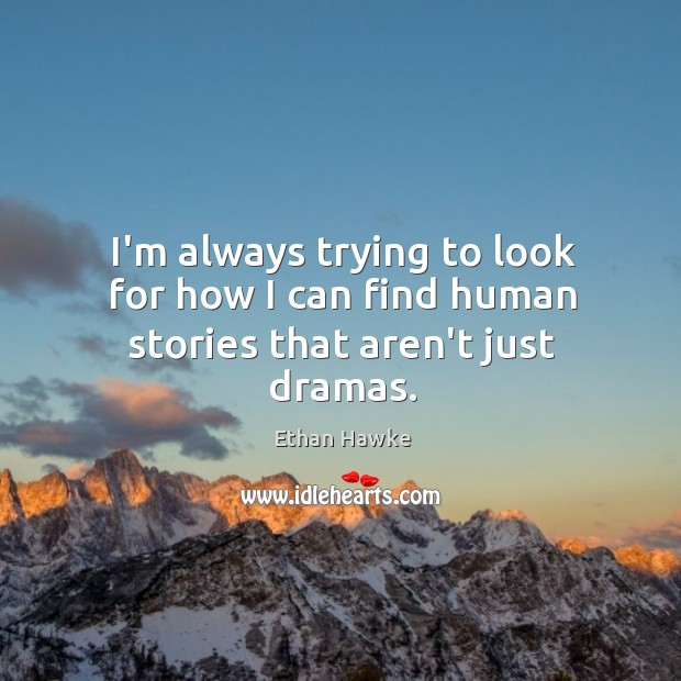 Picture Quote by Ethan Hawke