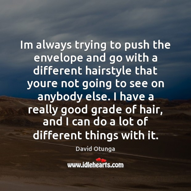 Im always trying to push the envelope and go with a different David Otunga Picture Quote