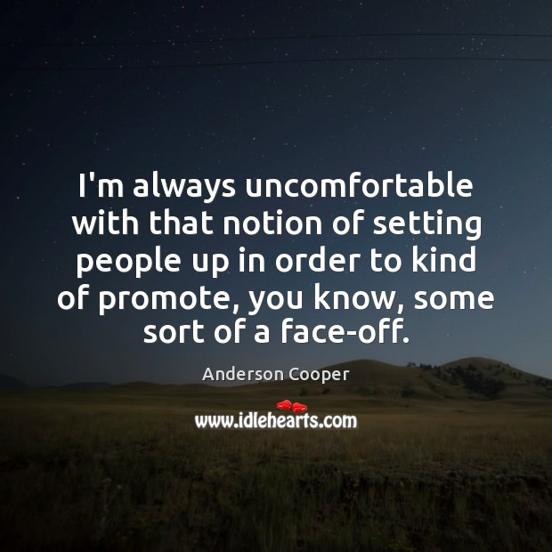 Image, I'm always uncomfortable with that notion of setting people up in order