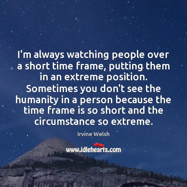 I'm always watching people over a short time frame, putting them in Image