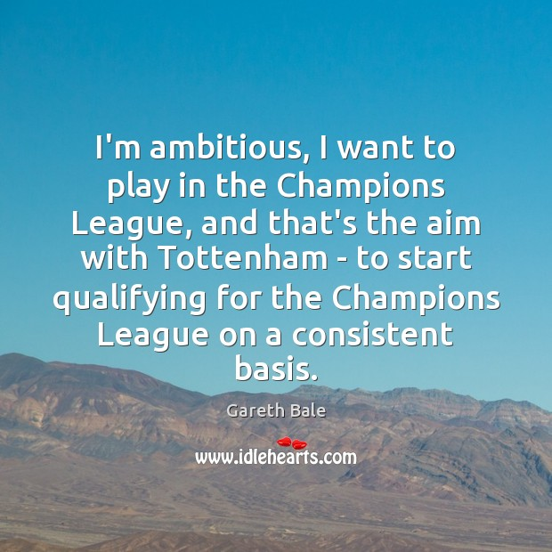 I'm ambitious, I want to play in the Champions League, and that's Image