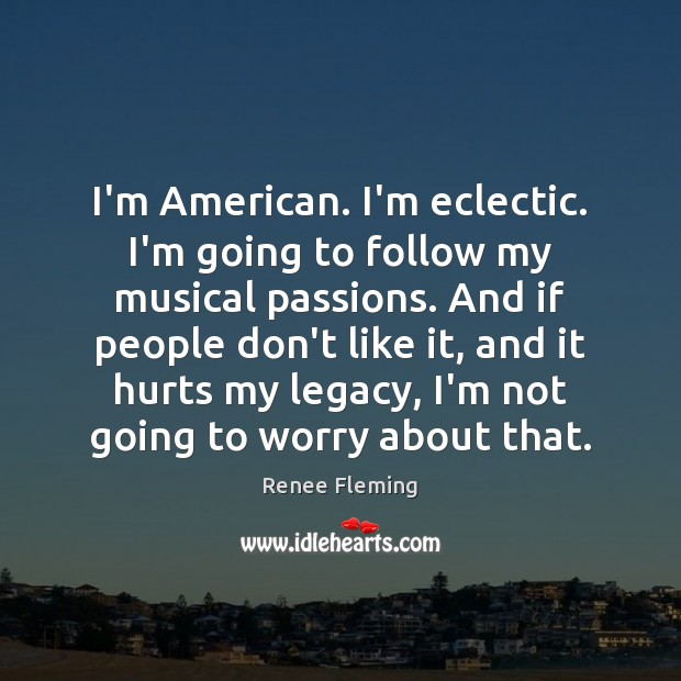 I'm American. I'm eclectic. I'm going to follow my musical passions. And Image