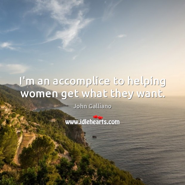 Image, I'm an accomplice to helping women get what they want.