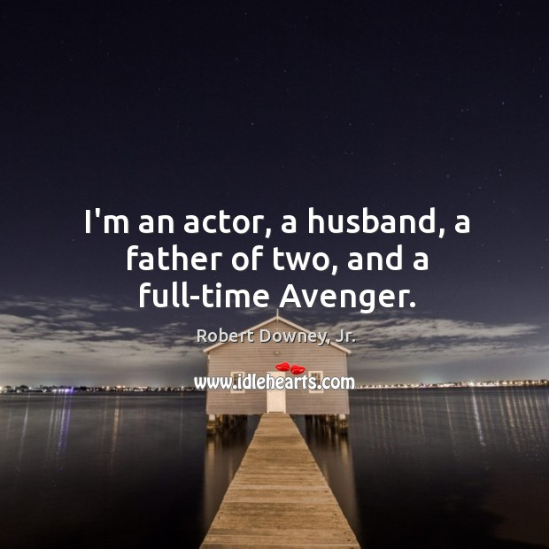 I'm an actor, a husband, a father of two, and a full-time Avenger. Image