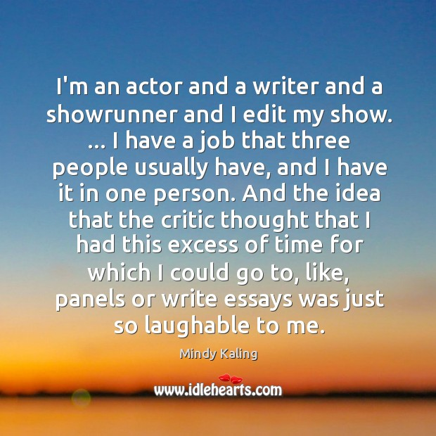 I'm an actor and a writer and a showrunner and I edit Image