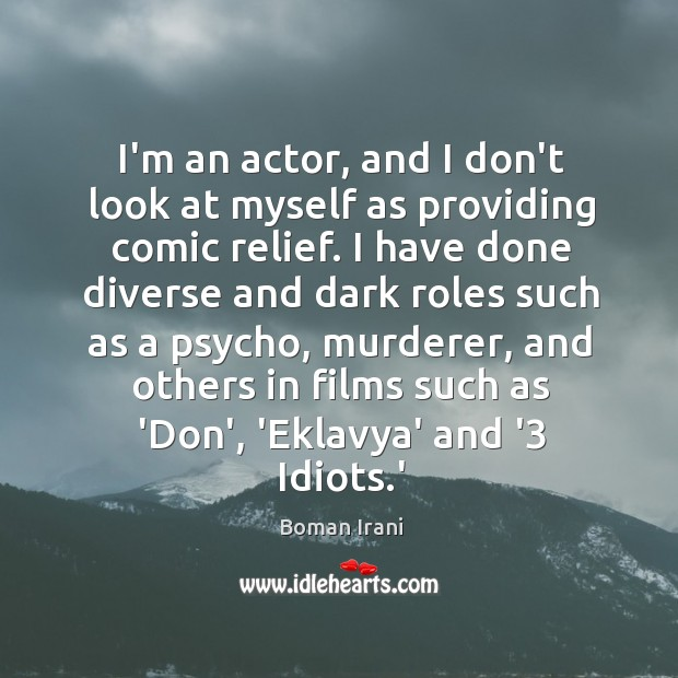 I'm an actor, and I don't look at myself as providing comic Image