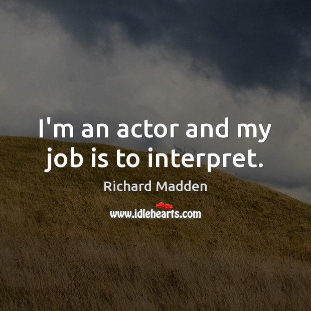 Richard Madden Picture Quote image saying: I'm an actor and my job is to interpret.