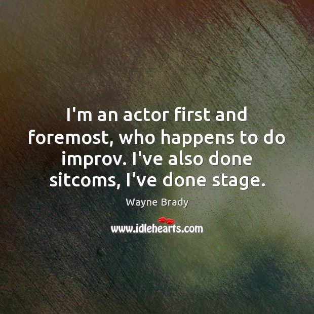 I'm an actor first and foremost, who happens to do improv. I've Image