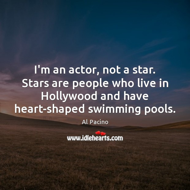 Image, I'm an actor, not a star. Stars are people who live in