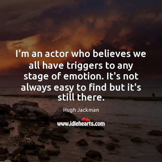 Image, I'm an actor who believes we all have triggers to any stage