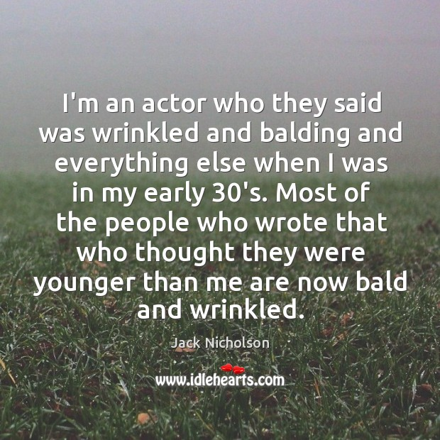 I'm an actor who they said was wrinkled and balding and everything Image