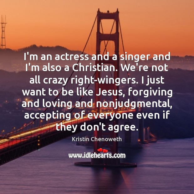 I'm an actress and a singer and I'm also a Christian. We're Kristin Chenoweth Picture Quote