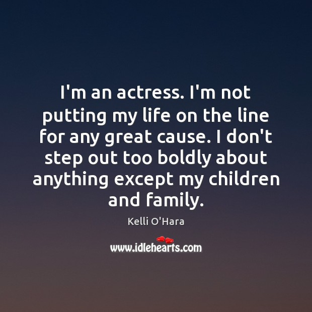 I'm an actress. I'm not putting my life on the line for Kelli O'Hara Picture Quote