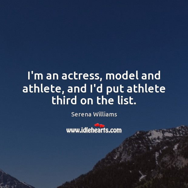 I'm an actress, model and athlete, and I'd put athlete third on the list. Image