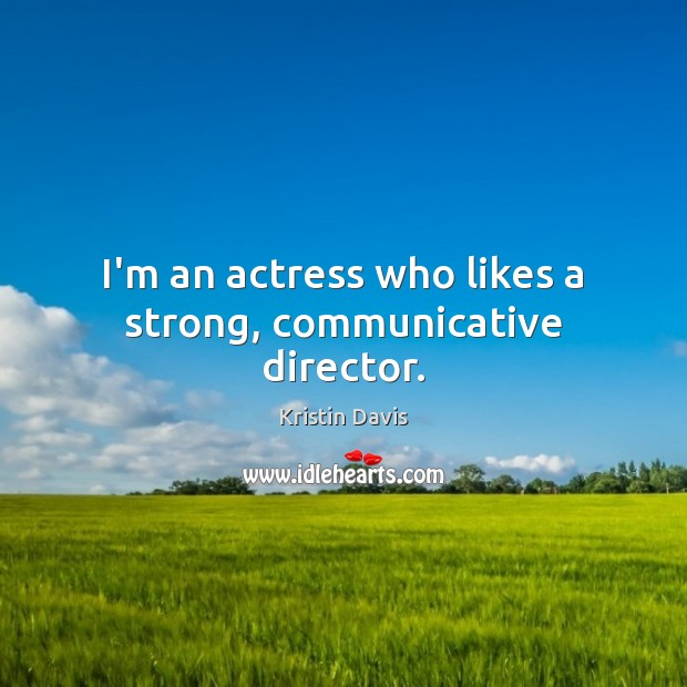 Kristin Davis Picture Quote image saying: I'm an actress who likes a strong, communicative director.