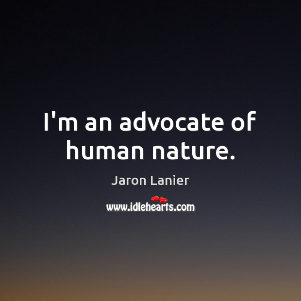 Image, I'm an advocate of human nature.