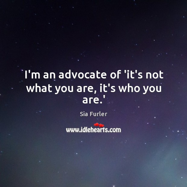 Image, I'm an advocate of 'it's not what you are, it's who you are.'