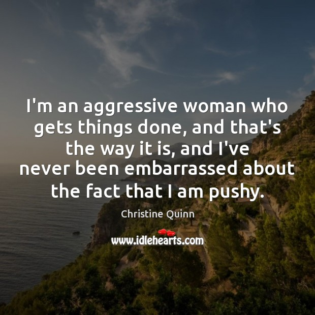 I'm an aggressive woman who gets things done, and that's the way Image
