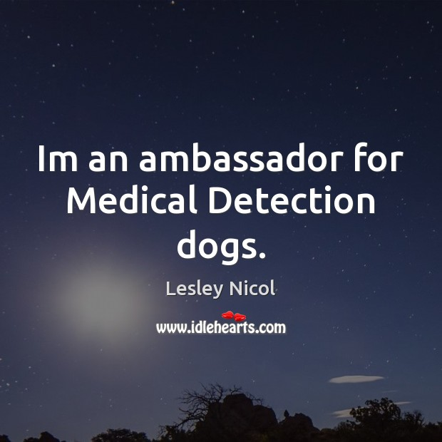 Im an ambassador for Medical Detection dogs. Medical Quotes Image