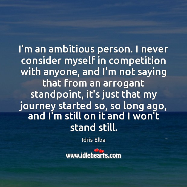 Image, I'm an ambitious person. I never consider myself in competition with anyone,