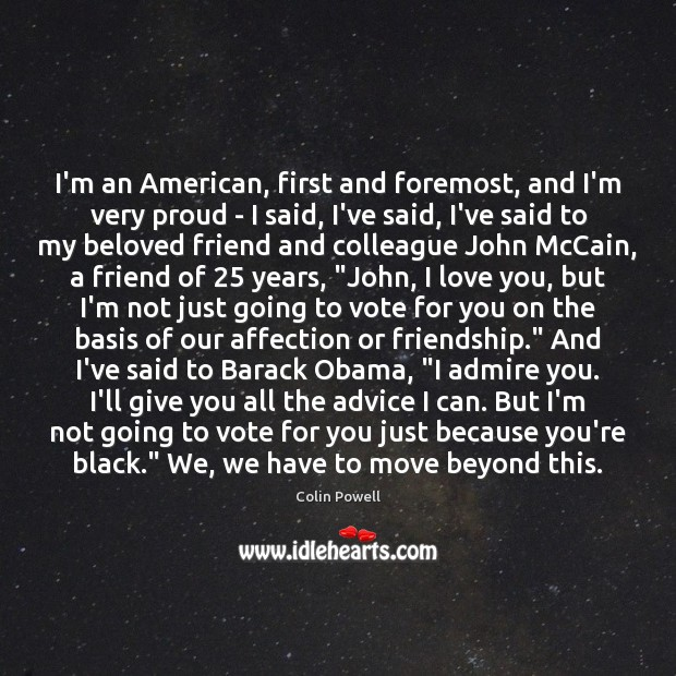 I'm an American, first and foremost, and I'm very proud – I Colin Powell Picture Quote
