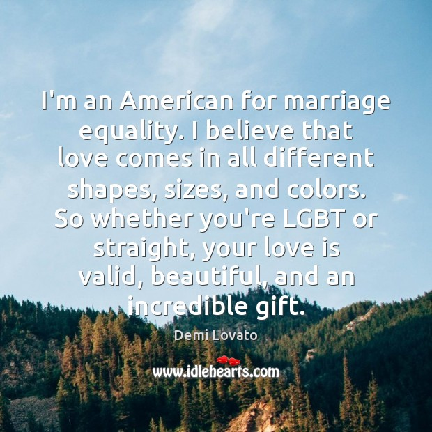 Image, I'm an American for marriage equality. I believe that love comes in