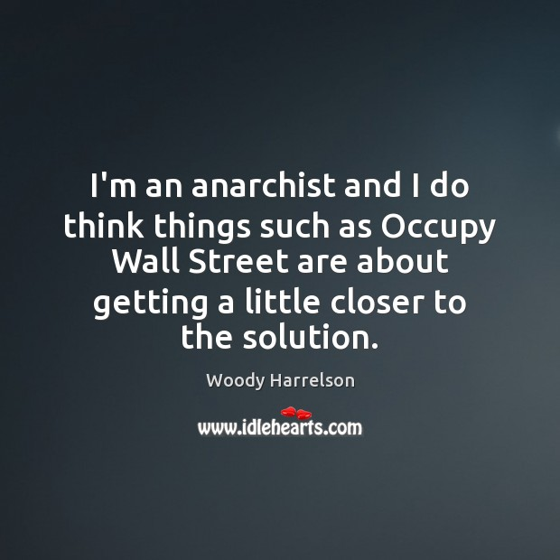 Image, I'm an anarchist and I do think things such as Occupy Wall