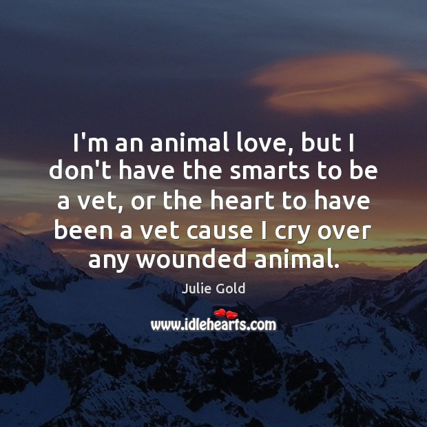 I'm an animal love, but I don't have the smarts to be Image