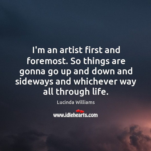 I'm an artist first and foremost. So things are gonna go up Image