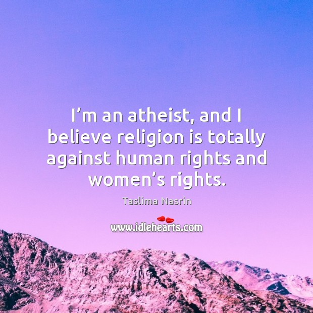 Image, I'm an atheist, and I believe religion is totally against human