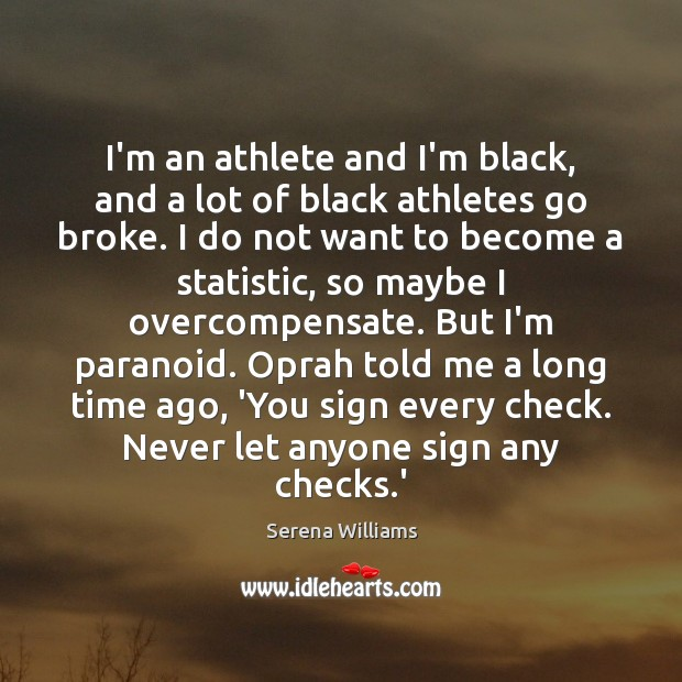 I'm an athlete and I'm black, and a lot of black athletes Serena Williams Picture Quote