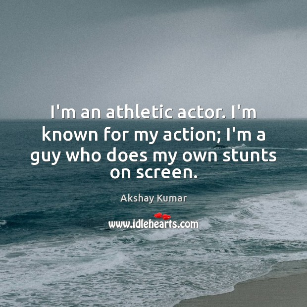 Image, I'm an athletic actor. I'm known for my action; I'm a guy